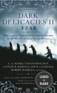 Dark Delicacies II-Fear More Original Tales of Terror and the Macabre By the World