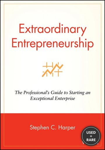Extraordinary Entrepreneurship: the Professional's Guide to Starting an Exceptional Enterprise