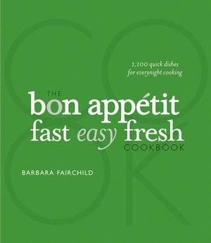 The Bon Appetit Fast Easy Fresh Cookbook