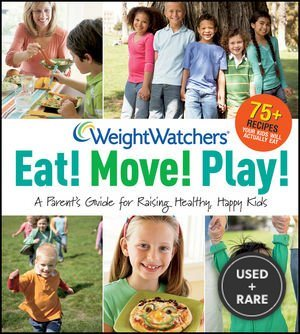 Weight Watchers Eat! Move! Play! : a Parent's Guide for Raising Healthy, Happy Kids (Weight Watchers (Wiley Publishing))