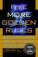 Five More Golden Rules: Knots, Codes, Chaos and Other Great Theories of 20th-Century Mathematics