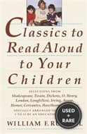 Classics to Read Aloud to Your Children: Selections From Shakespeare, Twain, Dickens, O. Henry, London, Longfellow, Irving Aesop, Homer, Cervantes, Hawthorne, and More