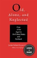 Old, Alone, and Neglected: Care of the Aged in Scotland and the United States (Comparative Studies of Health Systems and Medical Care) (No. 4)