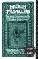 Muslim Travellers: Pilgrimage Migration and the Religious Imagination (Comparative Studies on Muslim Societies)