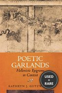 Poetic Garlands Hellenistic Epigrams in Context