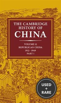 The Cambridge History of China Volume 12 Republican China 1912-1949 Part 1