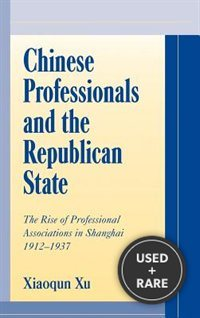 Chinese Professionals & the Republican State: the Rise of Professional Associations in Shanghai, 1912-1937