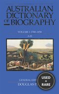 Australian Dictionary of Biography Volume 1: 1788-1850, a-H (Australian Dictionary of Biography)