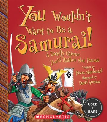 You Wouldn't Want to Be a Samurai! : a Deadly Career You'D Rather Not Pursue
