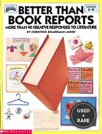 Better Than Book Reports: More Than 40 Creative Responses to Literature (Grades 2-6)