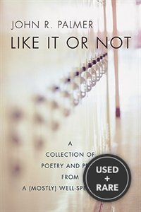 Like It or Not: A Collection of Poetry and Prose from a (Mostly) Well-Spent Youth