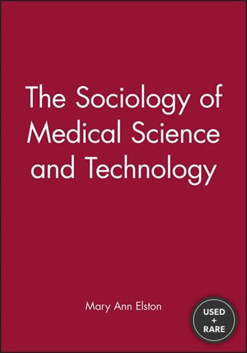 The Sociology of Medical Science and Technology (Sociology of Health and Illness Monographs)