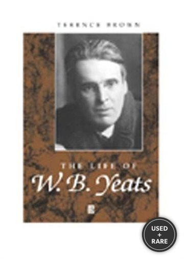 The Life of W. B. Yeats (Wiley Blackwell Critical Biographies)