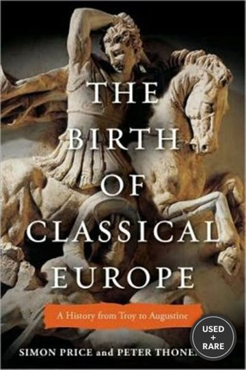 The Birth of Classical Europe: a History From Troy to Augustine (Penguin History of Europe)