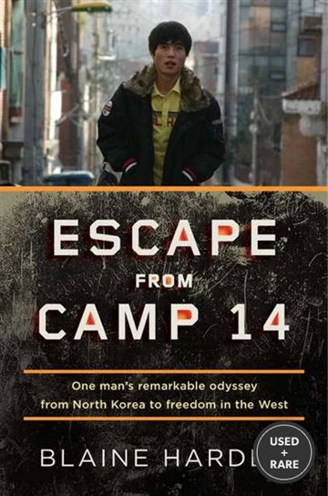 Escape From Camp 14: One Man&#39;s Remarkable Odyssey From North Korea to Freedom in the West