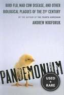 Pandemonium: Bird Flu, Mad Cow Disease and Other Biological Plagues of the 21st Century