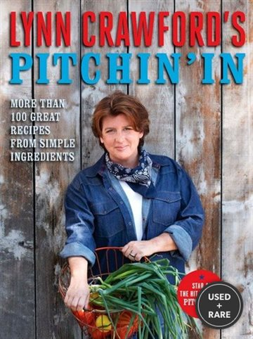 Lynn Crawford's Pitchin' in: More Than 100 Great Recipes From Simple Ingredients