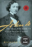 John A.: The Man Who Made Us: The Life and Times of John A. MacDonald, Volume One: 1815-1867