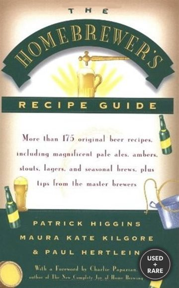 The Homebrewers' Recipe Guide: More Than 175 Original Beer Recipes Including Magnificent Pale Ales, Ambers, Stouts, Lagers, and Seasonal Brews, Plus Tips From the Master Brewers