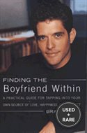 Finding the Boyfriend Within: a Practical Guide for Tapping Into Your Own Source of Love, Happiness, and Respect