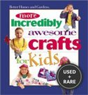 More Incredibly Awesome Crafts for Kids (Better Homes & Gardens)