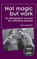 Not Magic But Work: an Ethnographic Account of a Rehearsal Process (Theatre: Theory-Practice-Performance)