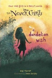 Never Girls #3: a Dandelion Wish (Disney: the Never Girls) (a Stepping Stone Book(Tm))