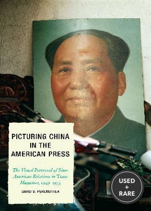 Picturing China in the American Press: the Visual Portrayal of Sino-American Relations in Time Magazine, 1949-1973