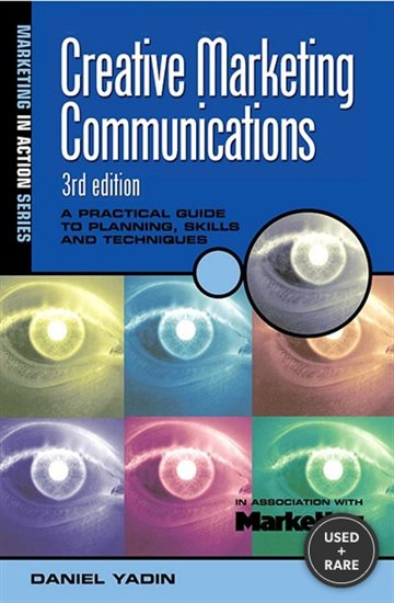 Creative Marketing Communications: a Practical Guide to Planning, Skills and Techniques (Marketing in Action)