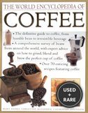 The World Encyclopedia of Coffee: the Definitive Guide to Coffee-From the Humble Bean to Irresistible Beverage