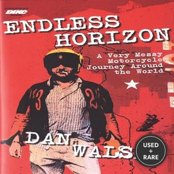 Endless Horizon: a Very Messy Motorcycle Journey Around the World