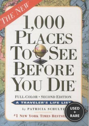 1, 000 Places to See Before You Die, the Second Edition: Completely Revised and Updated With Over 200 New Entries