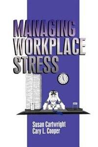 Managing Workplace Stress (Advanced Topics in Organizational Behavior)