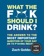 What the F*@# Should I Drink? : the Answers to Life