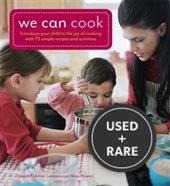 We Can Cook: Introduce Your Child to the Joy of Cooking With 75 Simple Recipes and Activities
