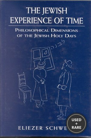 The Jewish Experience of Time: Philosophical Dimensions of the Jewish Holy Daysphilosophical Dimensions of the Jewish Holy Daysphilosophical Dimensions of the Jewish Holy Days