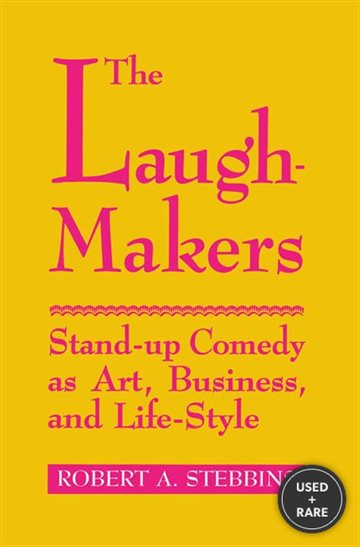 The Laugh-Makers: Stand-Up Comedy as Art, Business, and Life-Style