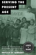 Serving the Present Age: Revivalism, Progressivism, and the Methodist Tradition in Canada