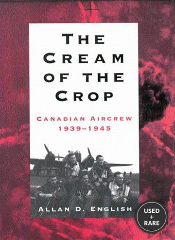 The Cream of the Crop: Canadian Aircrew, 1939-1945