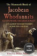 The Mammoth Book of Jacobean Whodunnits: 24 Murder Mysteries From the Age of Gunpowder, Treason and Plot
