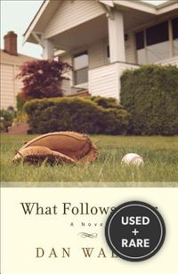 What Follows After: a Novel