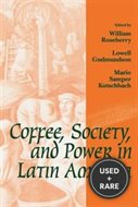 Coffee, Society, and Power in Latin America (Johns Hopkins Studies in Atlantic History and Culture)