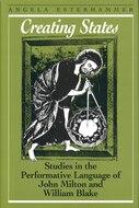 Creating States: Studies in the Performative Language of John Milton and William Blake