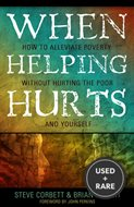 When Helping Hurts: Alleviating Poverty Without Hurting the Poor...and Your...