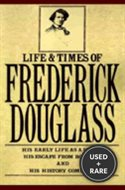 The Life and Times of Frederick Douglass: in His Own Words