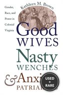 Good Wives, Nasty Wenches, and Anxious Patriarchs: Gender, Race, and Power in Colonial Virginia (Published for the Omohundro Institute of Early American Hist)