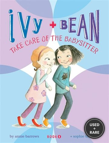 Ivy and Bean: Take Care of the Babysitter-Book 4 (Ivy & Bean)