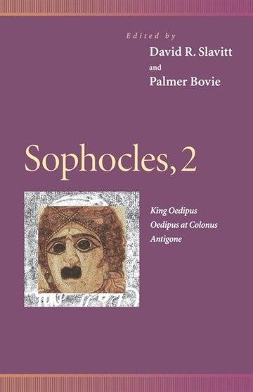 Sophocles, 2: King Oedipus, Oedipus at Colonus, Antigone (Penn Greek Drama Series)