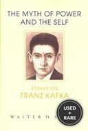 The Myth of Power and the Self: Essays on Franz Kafka (Kritik: German Literary Theory and Cultural Studies)