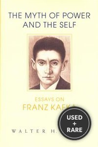 The Myth of Power and the Self: Essays on Franz Kafka (Kritik: German Literary Theory and Cultural Studies Series)